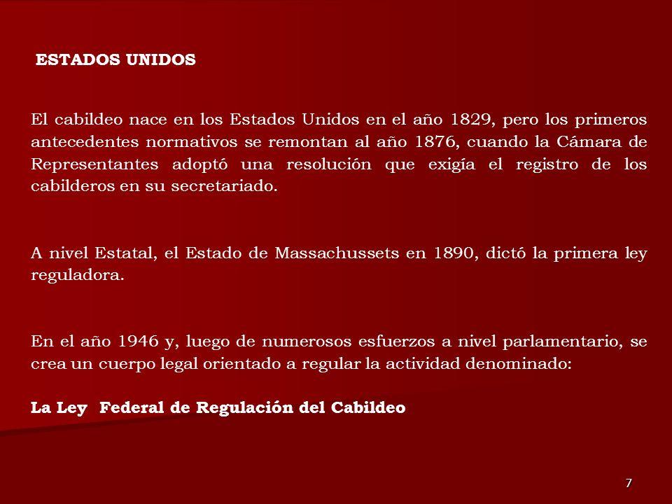 7 ESTADOS UNIDOS El cabildeo nace en los Estados Unidos en el año 1829, pero los primeros antecedentes normativos se remontan al año 1876, cuando la C