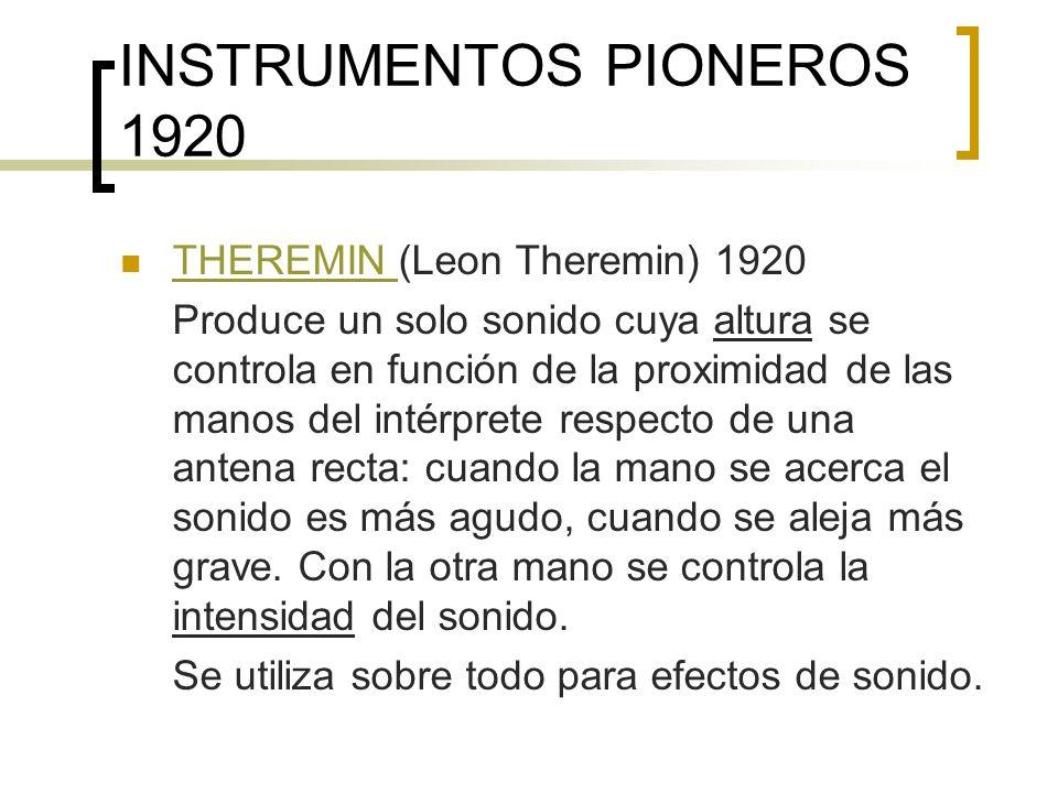 INSTRUMENTOS PIONEROS 1920 Ondas Martenot (Maurice Martenot) 1928 Ondas Martenot Genera un solo sonido cuya altura se controla desde un teclado y una cinta deslizante que se maneja con el dedo índice de la mano derecha (glissando)