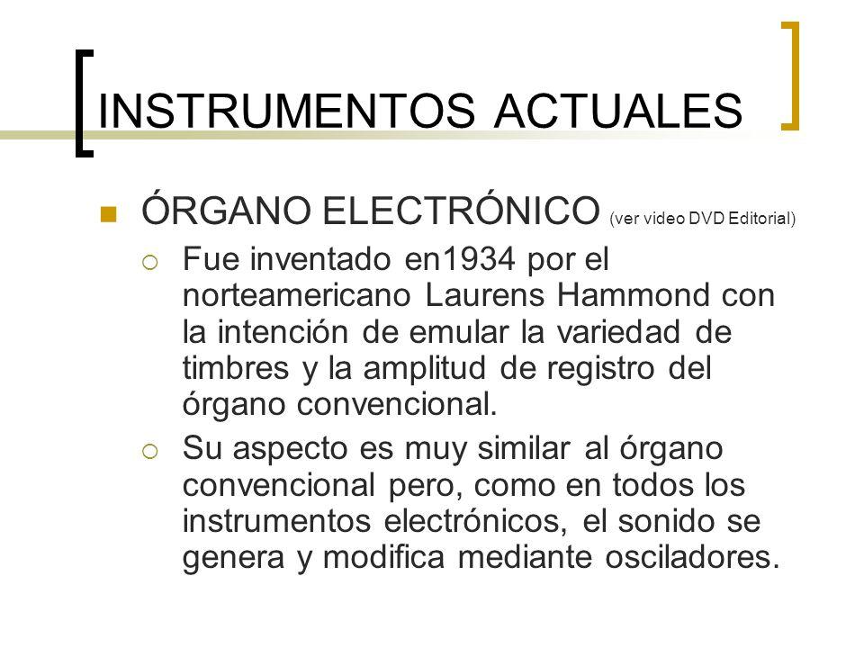 INSTRUMENTOS ACTUALES SINTETIZADOR (ver video DVD Editorial) Es el más complejo y completo de todos los instrumentos electrónicos capaz de realizar síntesis de sonidos ya existentes o crear otros nuevos.