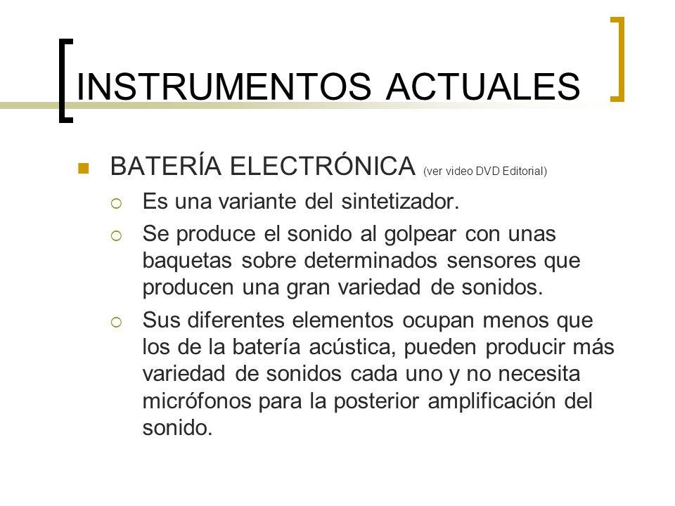 INSTRUMENTOS ACTUALES CAJA DE RITMOS (ver video DVD Editorial) Puede considerarse como una evolución de la batería electrónica.