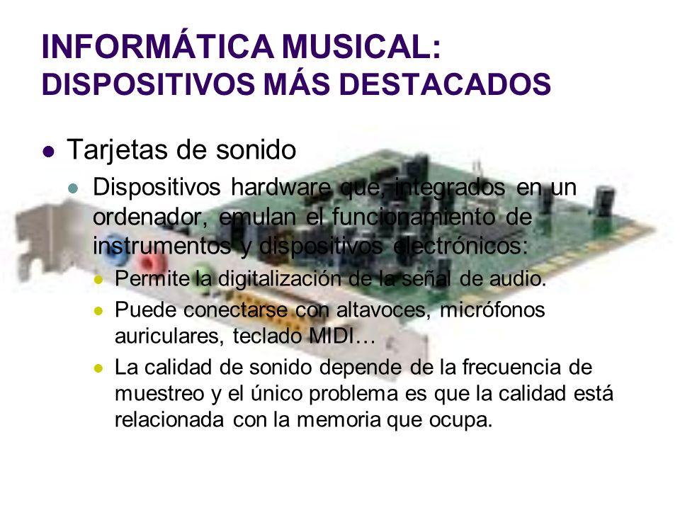 INFORMÁTICA MUSICAL: DISPOSITIVOS MÁS DESTACADOS Tarjetas de sonido Dispositivos hardware que, integrados en un ordenador, emulan el funcionamiento de
