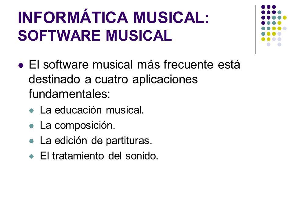 INFORMÁTICA MUSICAL: SOFTWARE MUSICAL El software musical más frecuente está destinado a cuatro aplicaciones fundamentales: La educación musical. La c