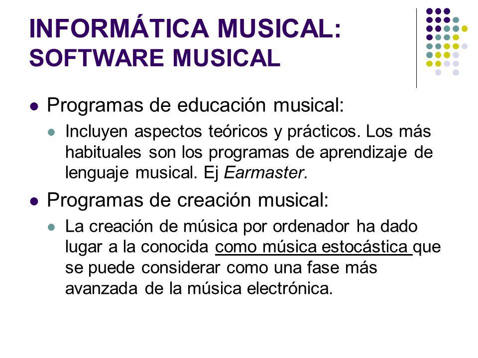 INFORMÁTICA MUSICAL: SOFTWARE MUSICAL Programas de educación musical: Incluyen aspectos teóricos y prácticos. Los más habituales son los programas de