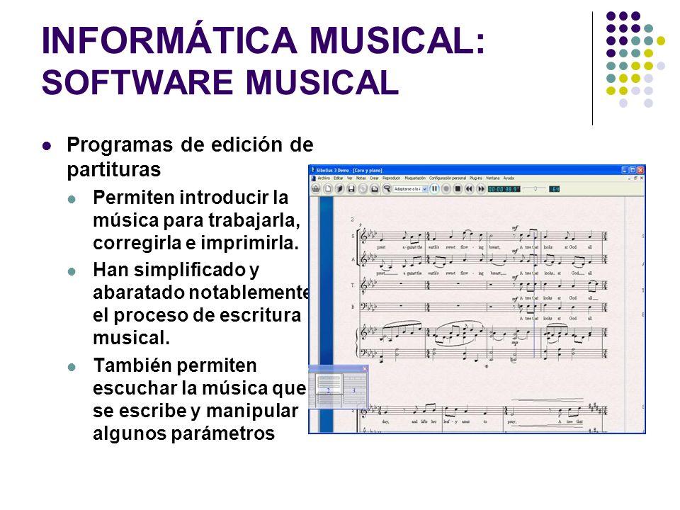 INFORMÁTICA MUSICAL: SOFTWARE MUSICAL Programas de edición de partituras Permiten introducir la música para trabajarla, corregirla e imprimirla. Han s