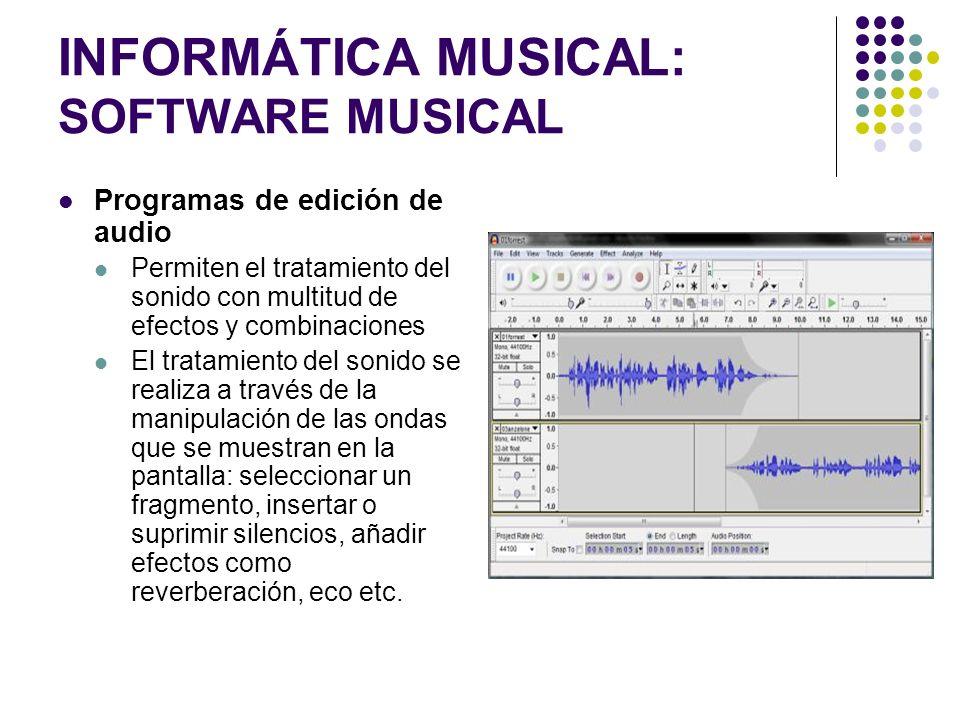 INFORMÁTICA MUSICAL: SOFTWARE MUSICAL Programas de edición de audio Permiten el tratamiento del sonido con multitud de efectos y combinaciones El trat