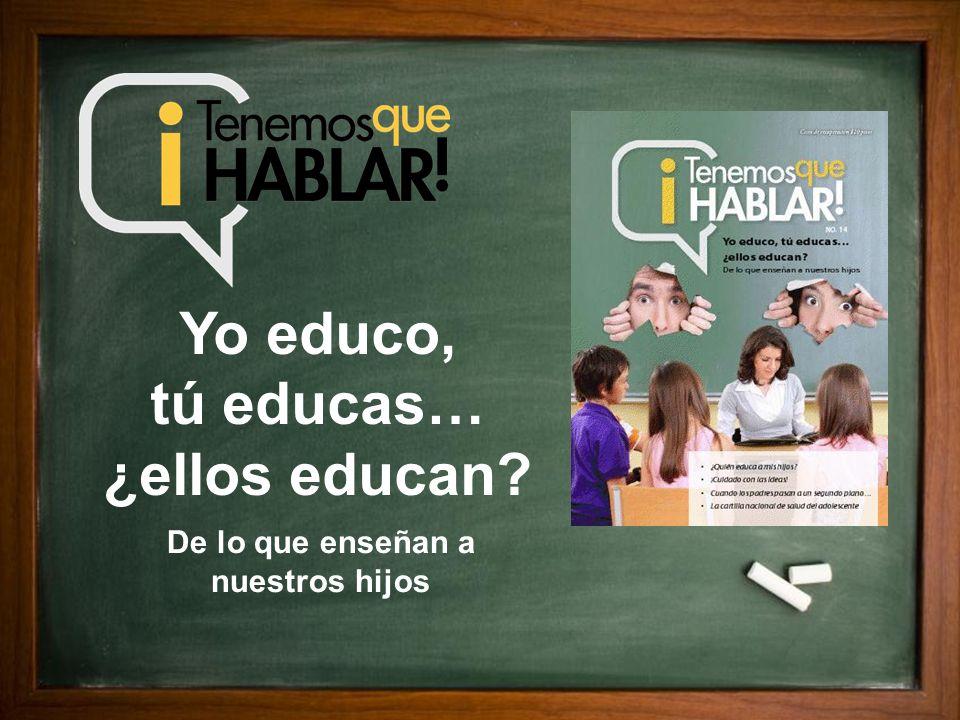 De lo que enseñan a nuestros hijos Yo educo, tú educas… ¿ellos educan?