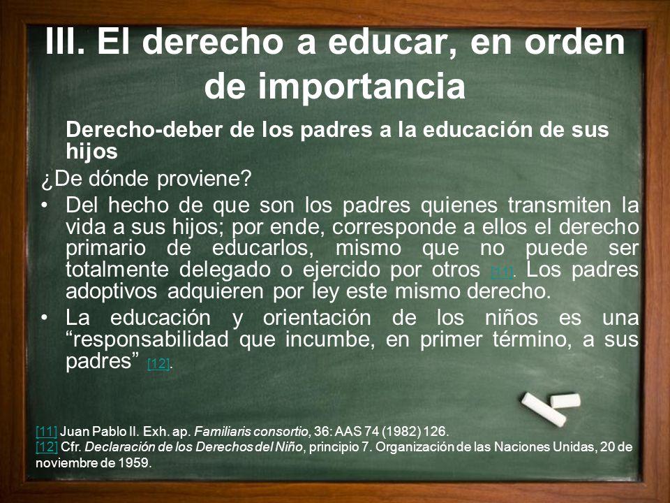 Derecho-deber de los padres a la educación de sus hijos ¿De dónde proviene? Del hecho de que son los padres quienes transmiten la vida a sus hijos; po