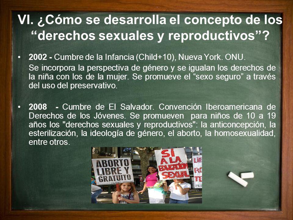 VI. ¿Cómo se desarrolla el concepto de los derechos sexuales y reproductivos? 2002 - Cumbre de la Infancia (Child+10), Nueva York. ONU. Se incorpora l