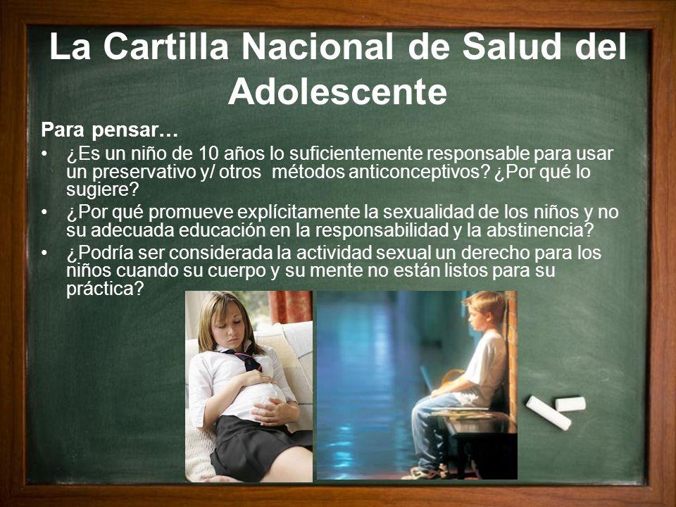 La Cartilla Nacional de Salud del Adolescente Para pensar… ¿Es un niño de 10 años lo suficientemente responsable para usar un preservativo y/ otros mé