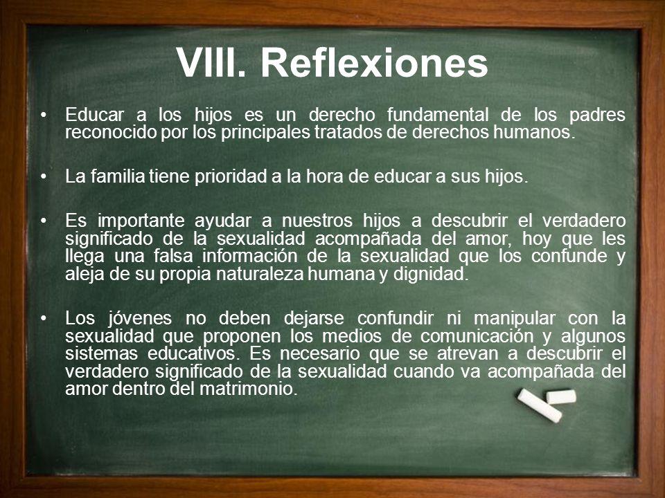 VIII. Reflexiones Educar a los hijos es un derecho fundamental de los padres reconocido por los principales tratados de derechos humanos. La familia t