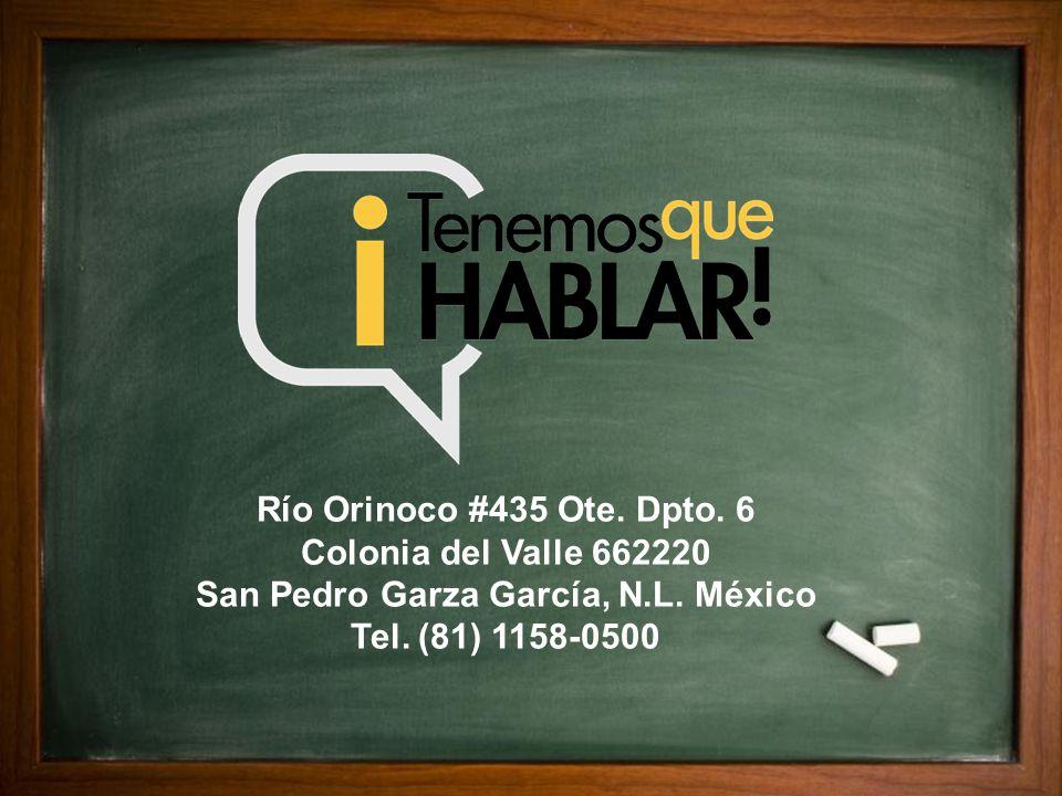 Río Orinoco #435 Ote. Dpto. 6 Colonia del Valle 662220 San Pedro Garza García, N.L. México Tel. (81) 1158-0500