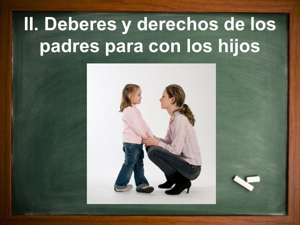 II. Deberes y derechos de los padres para con los hijos