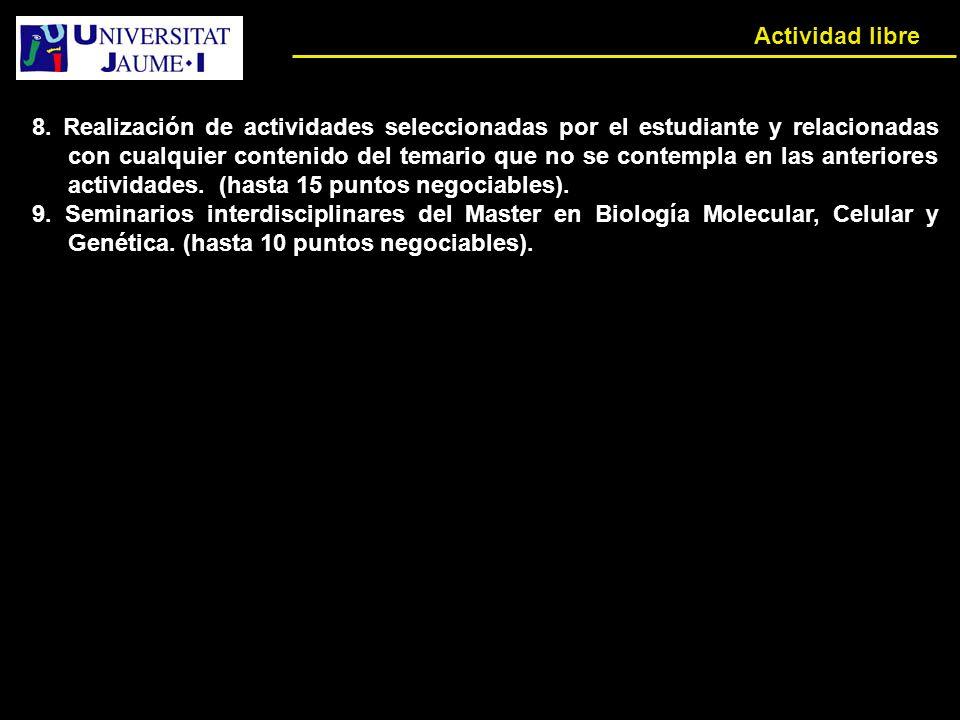 8. Realización de actividades seleccionadas por el estudiante y relacionadas con cualquier contenido del temario que no se contempla en las anteriores