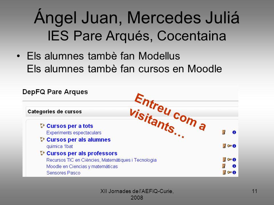 XII Jornades de l'AEFiQ-Curie, 2008 11 Ángel Juan, Mercedes Juliá IES Pare Arqués, Cocentaina Els alumnes tambè fan Modellus Els alumnes tambè fan cur