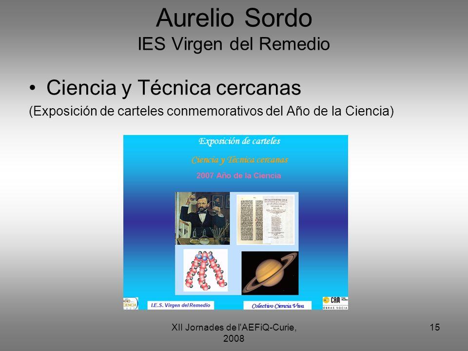 XII Jornades de l'AEFiQ-Curie, 2008 15 Aurelio Sordo IES Virgen del Remedio Ciencia y Técnica cercanas (Exposición de carteles conmemorativos del Año