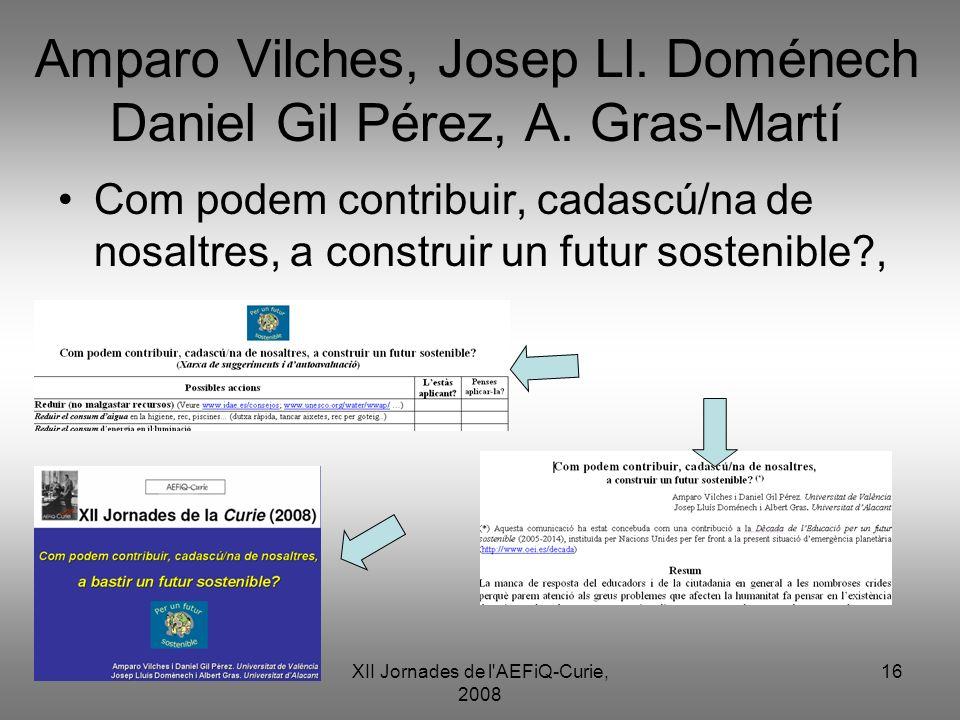 XII Jornades de l'AEFiQ-Curie, 2008 16 Amparo Vilches, Josep Ll. Doménech Daniel Gil Pérez, A. Gras-Martí Com podem contribuir, cadascú/na de nosaltre