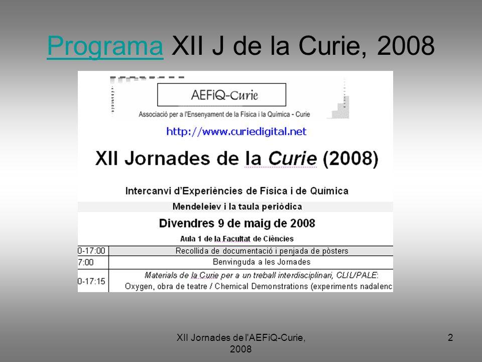 XII Jornades de l AEFiQ-Curie, 2008 3 Àlbums de fotos: http://picasaweb.google.com/AEFIQ.Curie http://picasaweb.google.com/AEFIQ.Curie