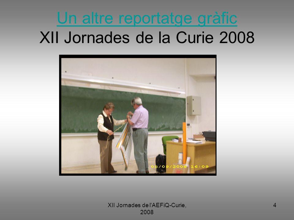 XII Jornades de l'AEFiQ-Curie, 2008 4 Un altre reportatge gràfic Un altre reportatge gràfic XII Jornades de la Curie 2008