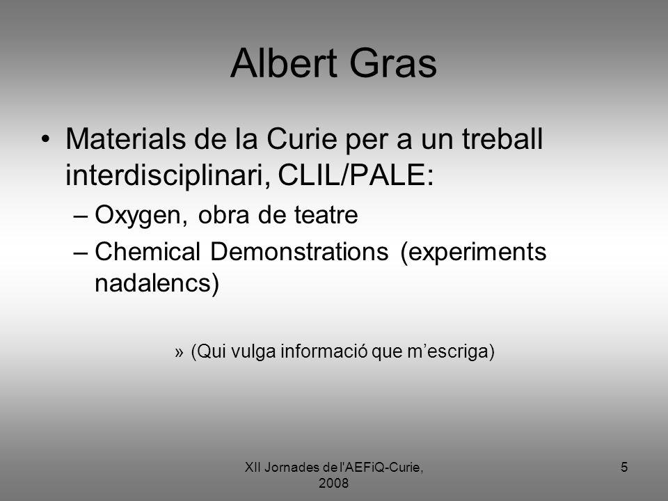 XII Jornades de l'AEFiQ-Curie, 2008 5 Albert Gras Materials de la Curie per a un treball interdisciplinari, CLIL/PALE: –Oxygen, obra de teatre –Chemic
