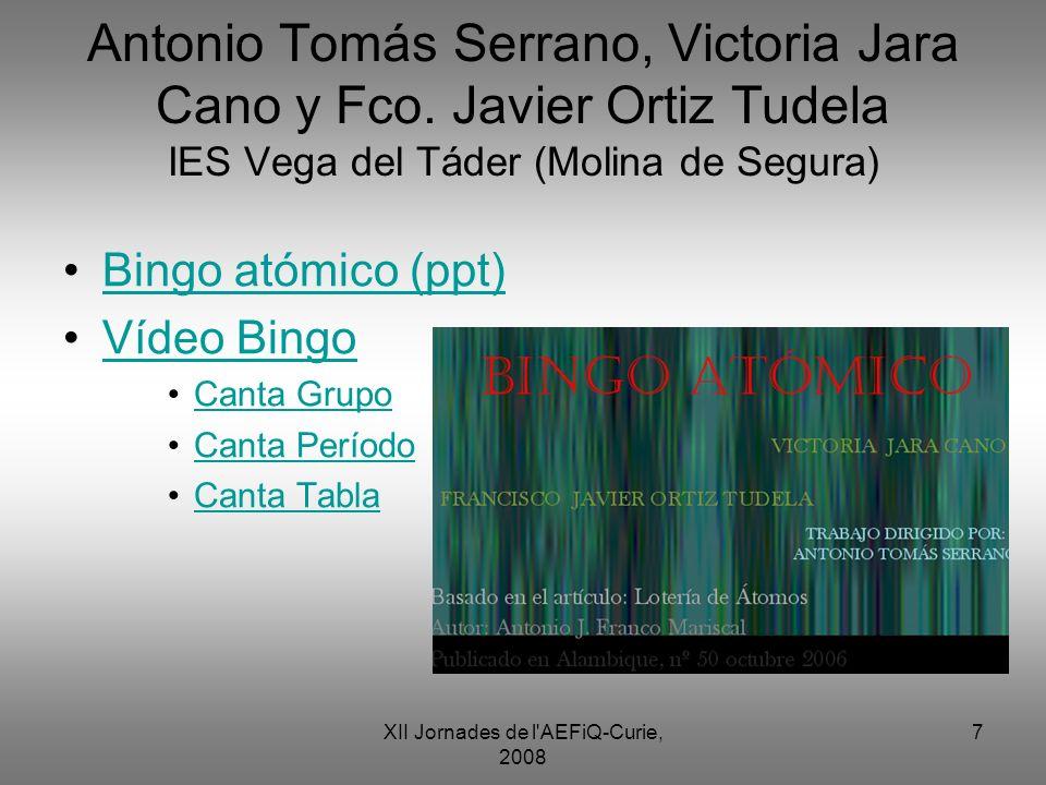 XII Jornades de l'AEFiQ-Curie, 2008 7 Antonio Tomás Serrano, Victoria Jara Cano y Fco. Javier Ortiz Tudela IES Vega del Táder (Molina de Segura) Bingo