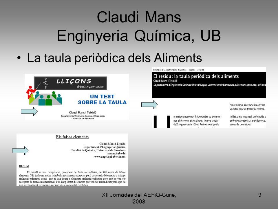 XII Jornades de l'AEFiQ-Curie, 2008 9 Claudi Mans Enginyeria Química, UB La taula periòdica dels Aliments