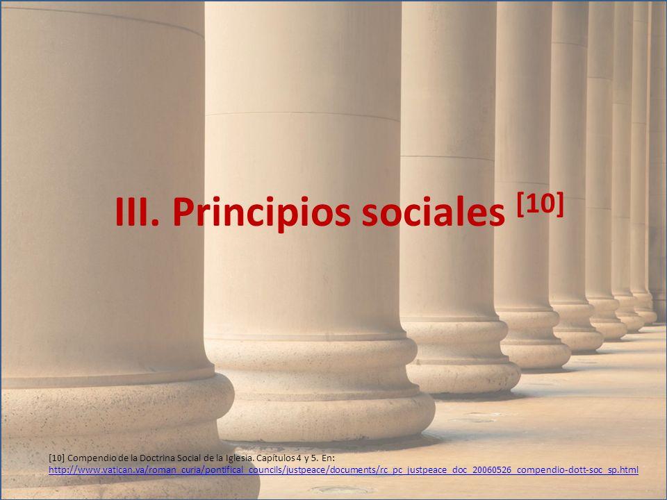 III. Principios sociales [10] [10] Compendio de la Doctrina Social de la Iglesia. Capítulos 4 y 5. En: http://www.vatican.va/roman_curia/pontifical_co