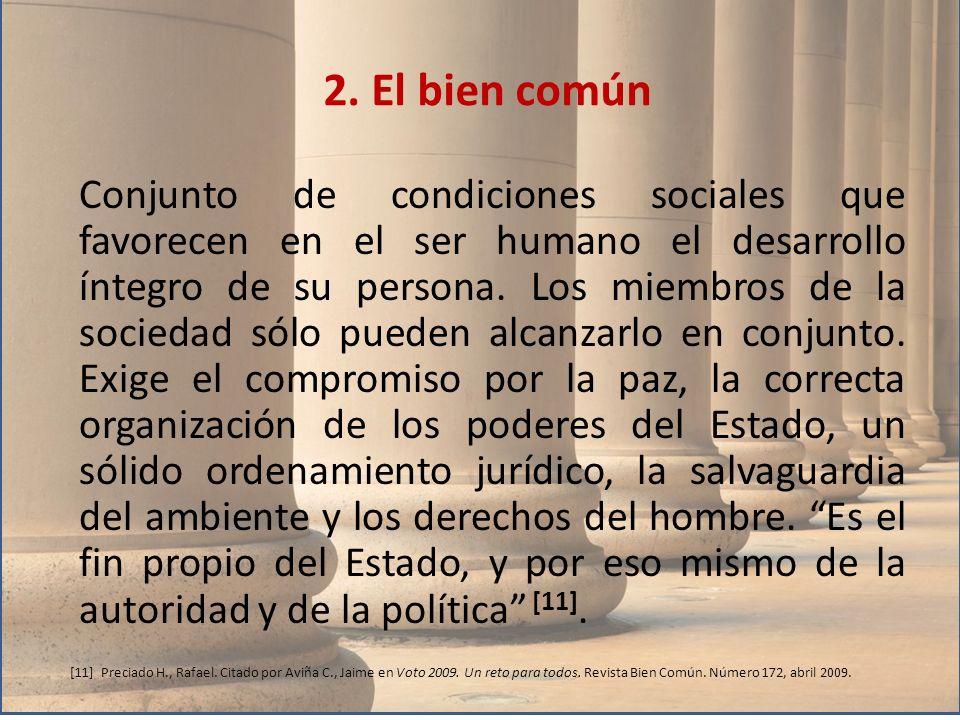 Conjunto de condiciones sociales que favorecen en el ser humano el desarrollo íntegro de su persona. Los miembros de la sociedad sólo pueden alcanzarl