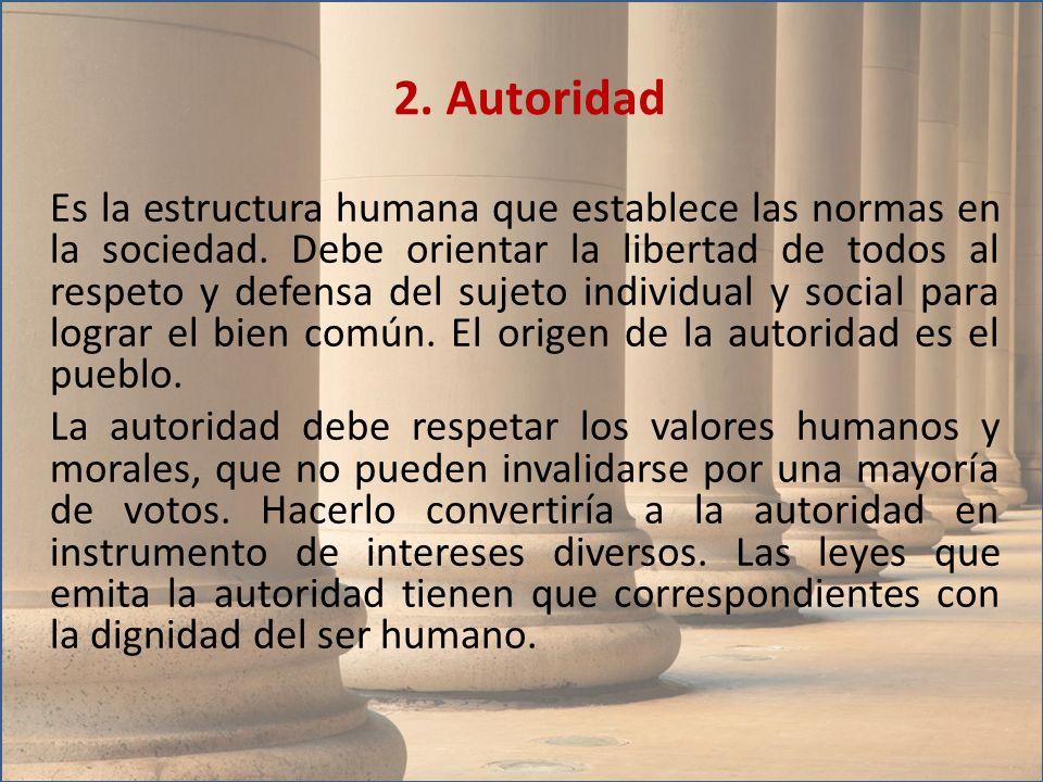 Es la estructura humana que establece las normas en la sociedad. Debe orientar la libertad de todos al respeto y defensa del sujeto individual y socia