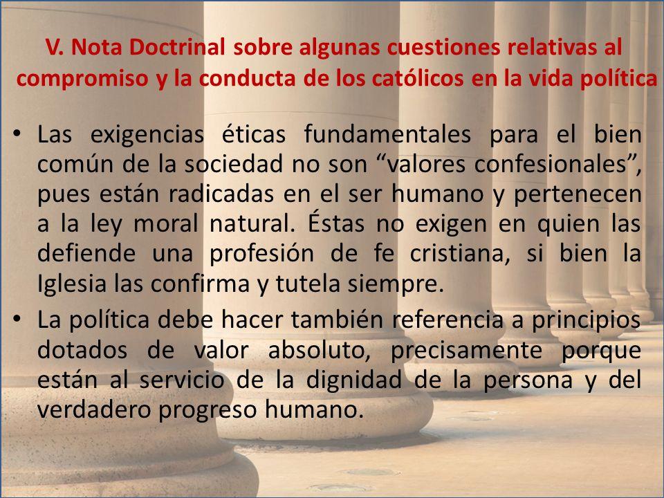 Las exigencias éticas fundamentales para el bien común de la sociedad no son valores confesionales, pues están radicadas en el ser humano y pertenecen