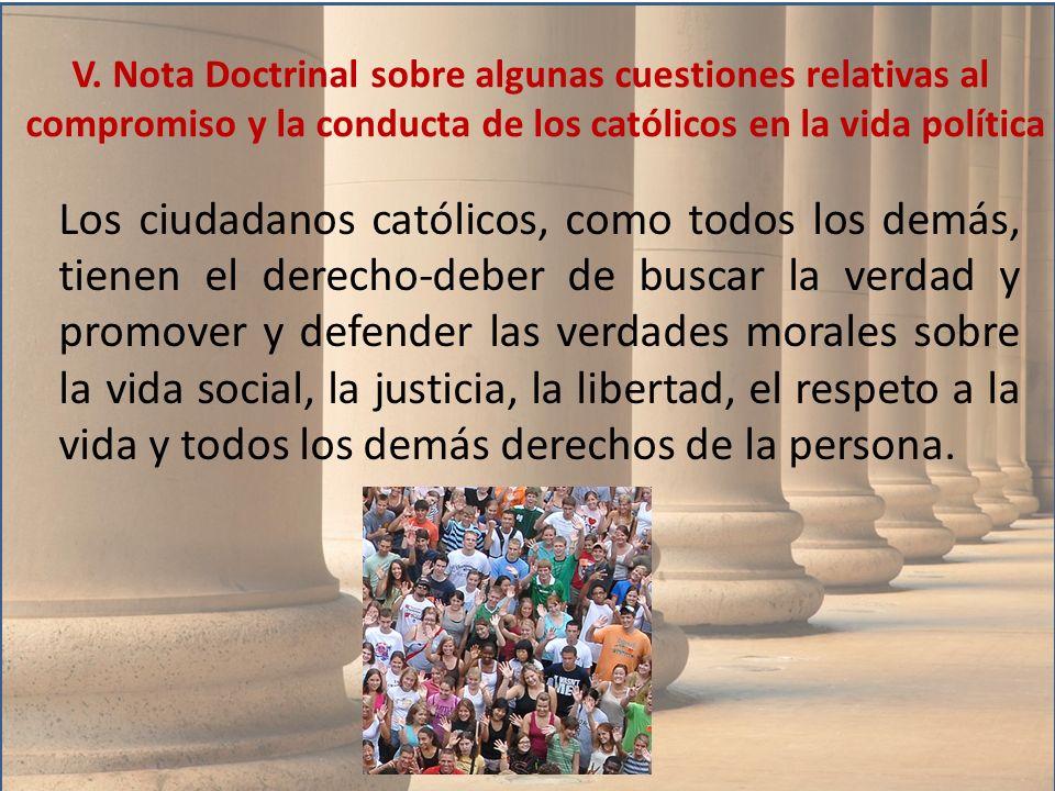 Los ciudadanos católicos, como todos los demás, tienen el derecho-deber de buscar la verdad y promover y defender las verdades morales sobre la vida s