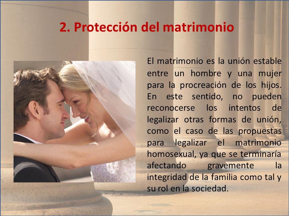 El matrimonio es la unión estable entre un hombre y una mujer para la procreación de los hijos. En este sentido, no pueden reconocerse los intentos de