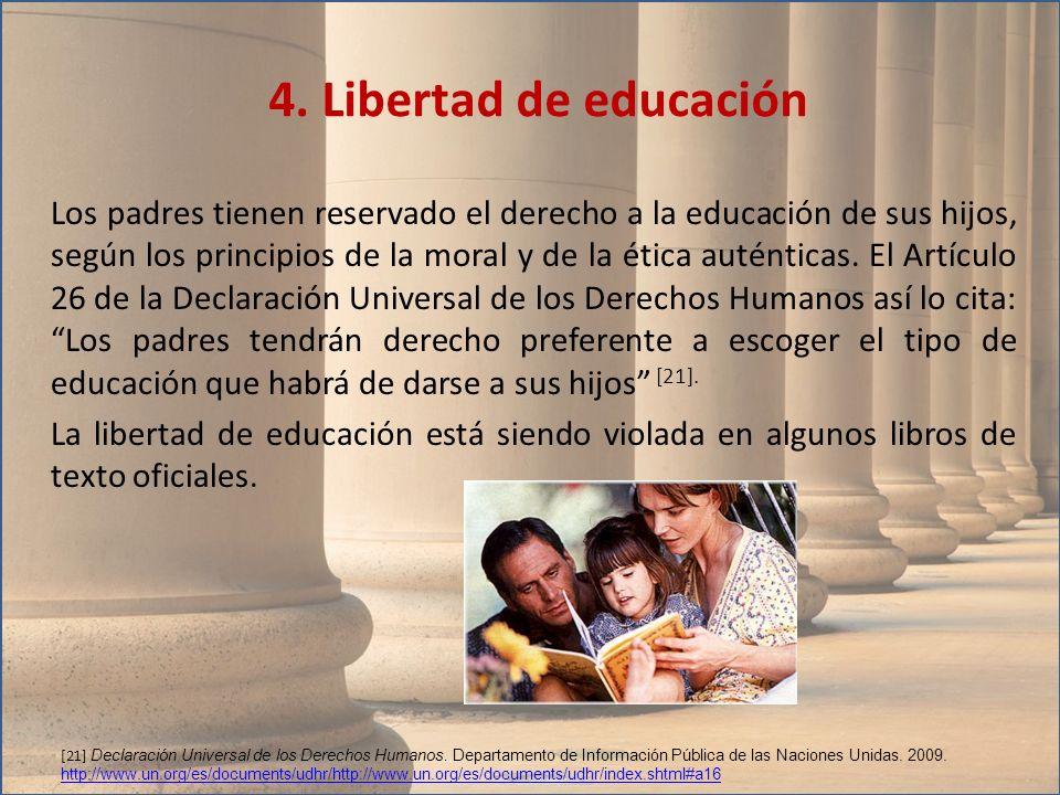 Los padres tienen reservado el derecho a la educación de sus hijos, según los principios de la moral y de la ética auténticas. El Artículo 26 de la De