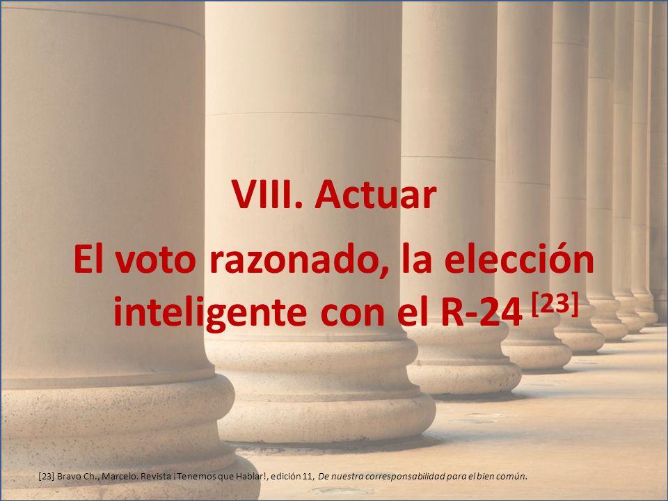 VIII. Actuar El voto razonado, la elección inteligente con el R-24 [23] [23] Bravo Ch., Marcelo. Revista ¡Tenemos que Hablar!, edición 11, De nuestra