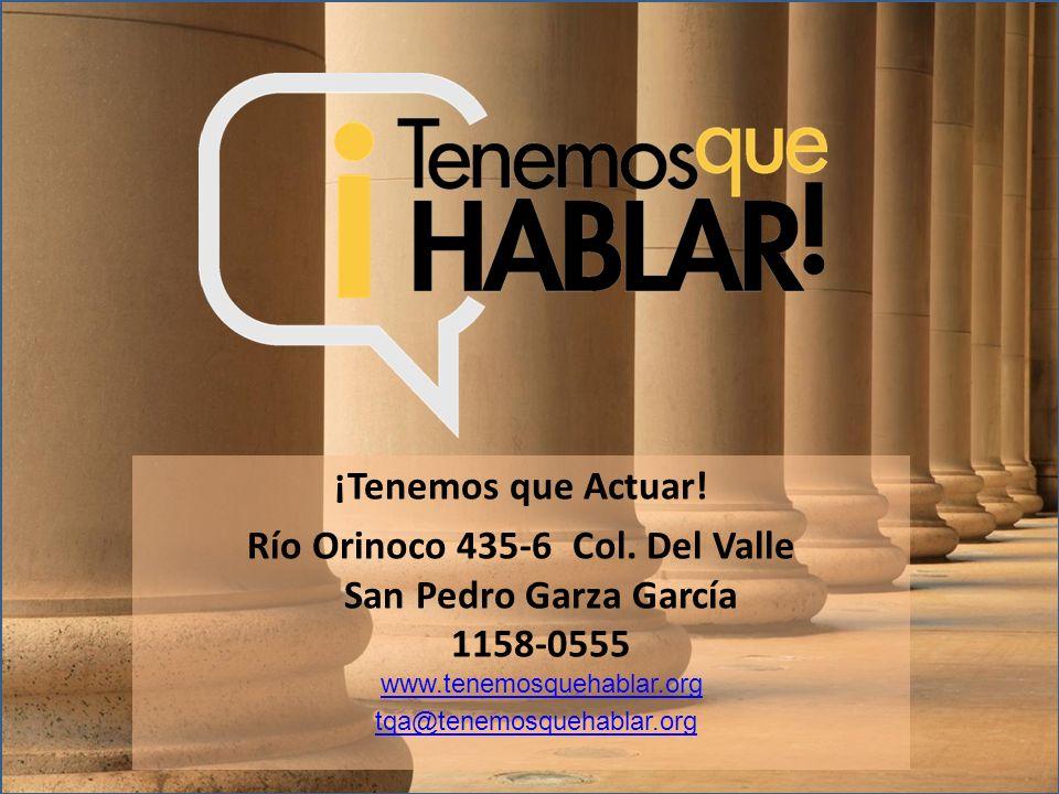¡Tenemos que Actuar! Río Orinoco 435-6 Col. Del Valle San Pedro Garza García 1158-0555 www.tenemosquehablar.org www.tenemosquehablar.org tqa@tenemosqu