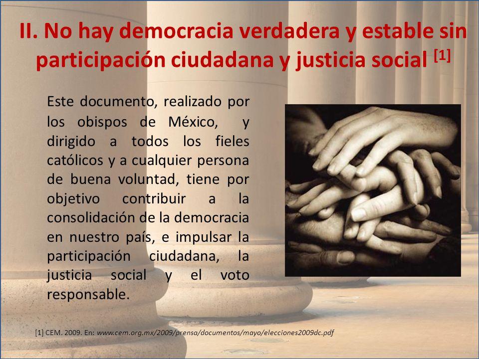 II. No hay democracia verdadera y estable sin participación ciudadana y justicia social [1] Este documento, realizado por los obispos de México, y dir