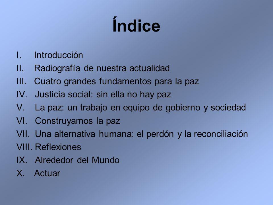 Índice I. Introducción II. Radiografía de nuestra actualidad III. Cuatro grandes fundamentos para la paz IV. Justicia social: sin ella no hay paz V. L