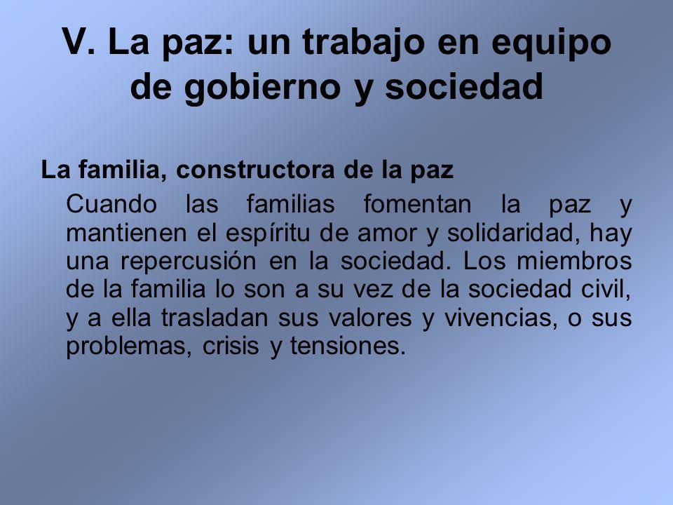 V. La paz: un trabajo en equipo de gobierno y sociedad La familia, constructora de la paz Cuando las familias fomentan la paz y mantienen el espíritu