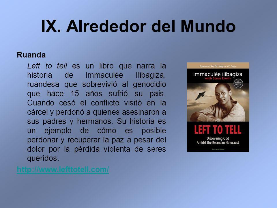 IX. Alrededor del Mundo Ruanda Left to tell es un libro que narra la historia de Immaculée Ilibagiza, ruandesa que sobrevivió al genocidio que hace 15