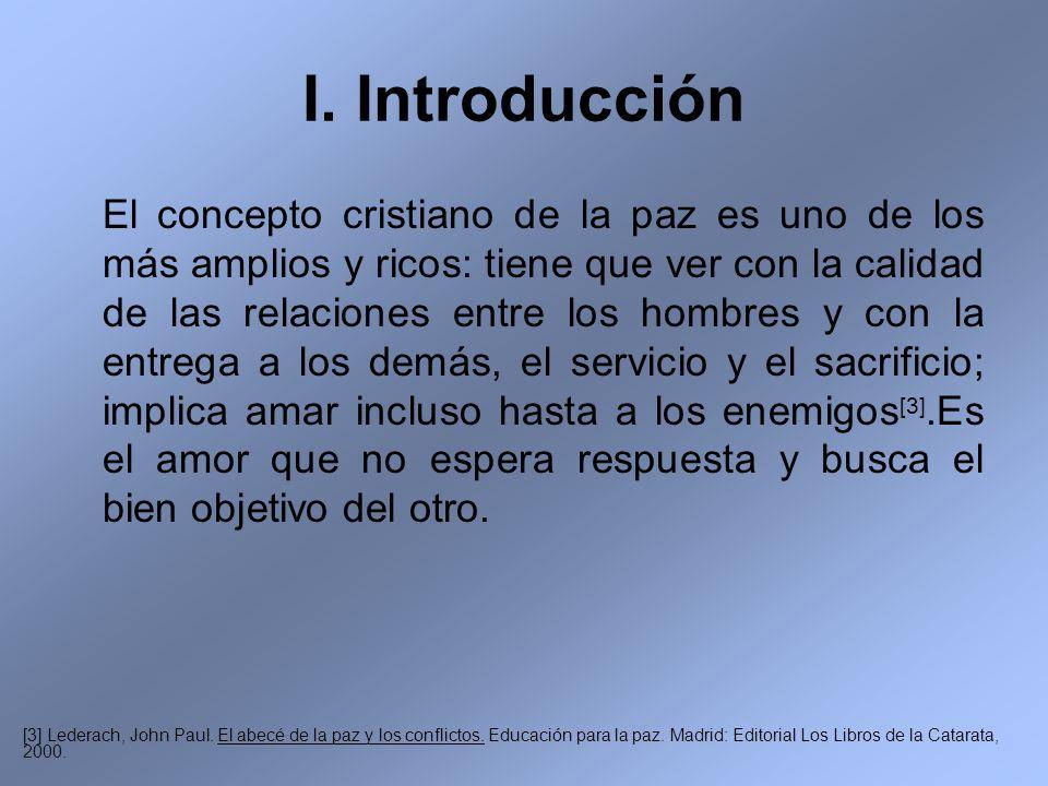 I. Introducción El concepto cristiano de la paz es uno de los más amplios y ricos: tiene que ver con la calidad de las relaciones entre los hombres y