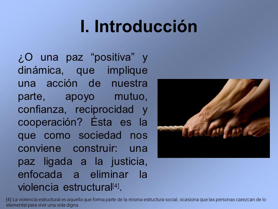 I. Introducción ¿O una paz positiva y dinámica, que implique una acción de nuestra parte, apoyo mutuo, confianza, reciprocidad y cooperación? Ésta es