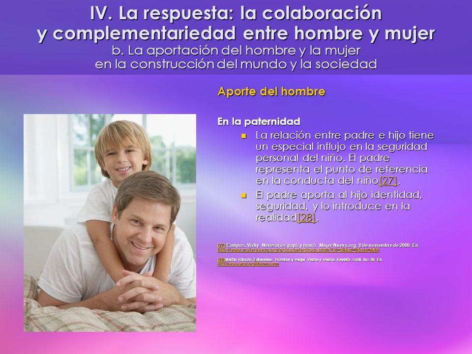 Aporte del hombre En la paternidad La relación entre padre e hijo tiene un especial influjo en la seguridad personal del niño. El padre representa el