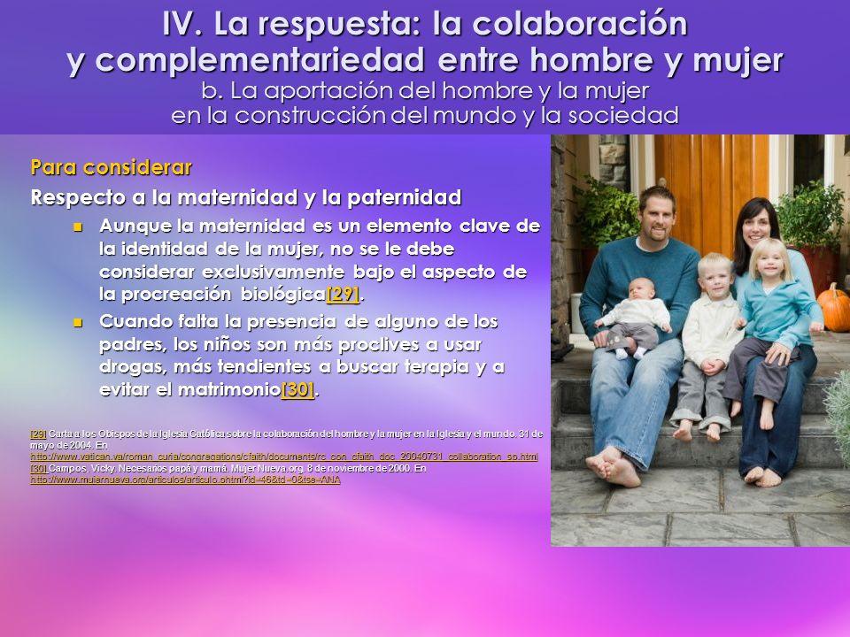 Para considerar Respecto a la maternidad y la paternidad Aunque la maternidad es un elemento clave de la identidad de la mujer, no se le debe consider