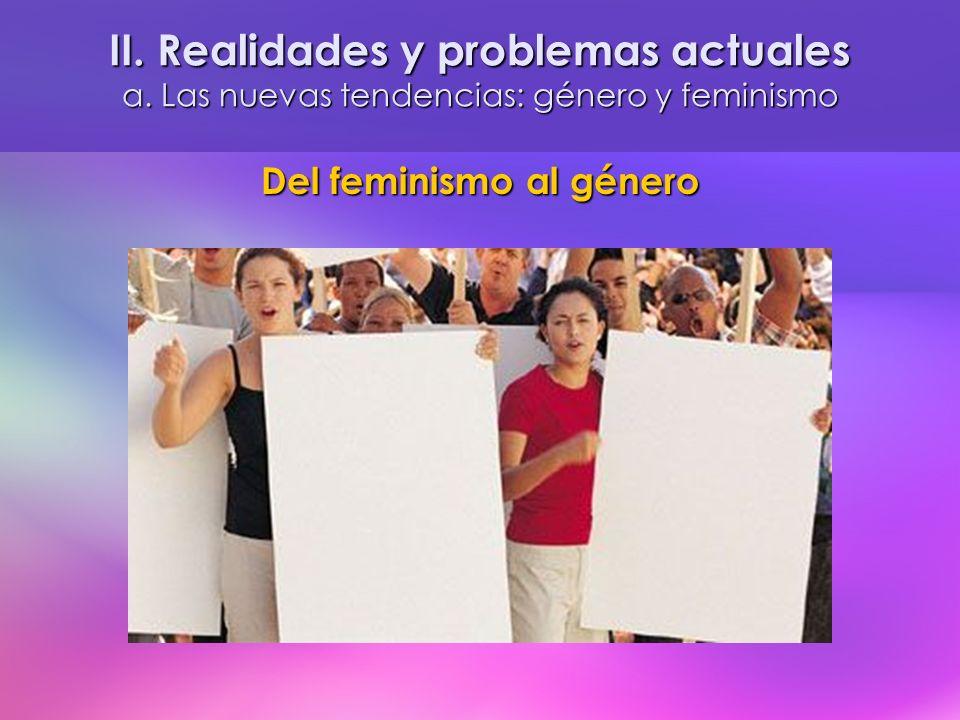 II. Realidades y problemas actuales a. Las nuevas tendencias: género y feminismo Del feminismo al género