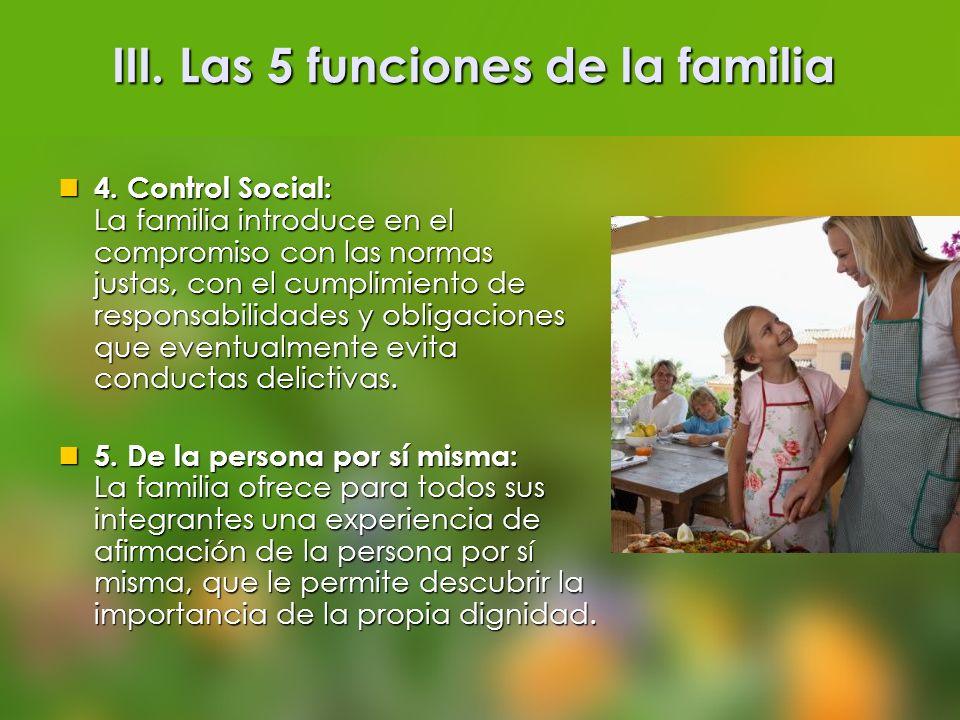 III. Las 5 funciones de la familia III. Las 5 funciones de la familia 4. Control Social: La familia introduce en el compromiso con las normas justas,