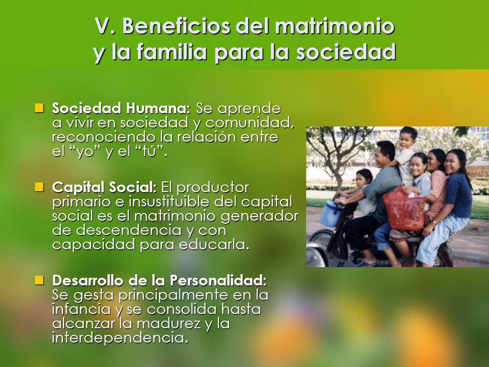 V. Beneficios del matrimonio y la familia para la sociedad Sociedad Humana: Se aprende a vivir en sociedad y comunidad, reconociendo la relación entre