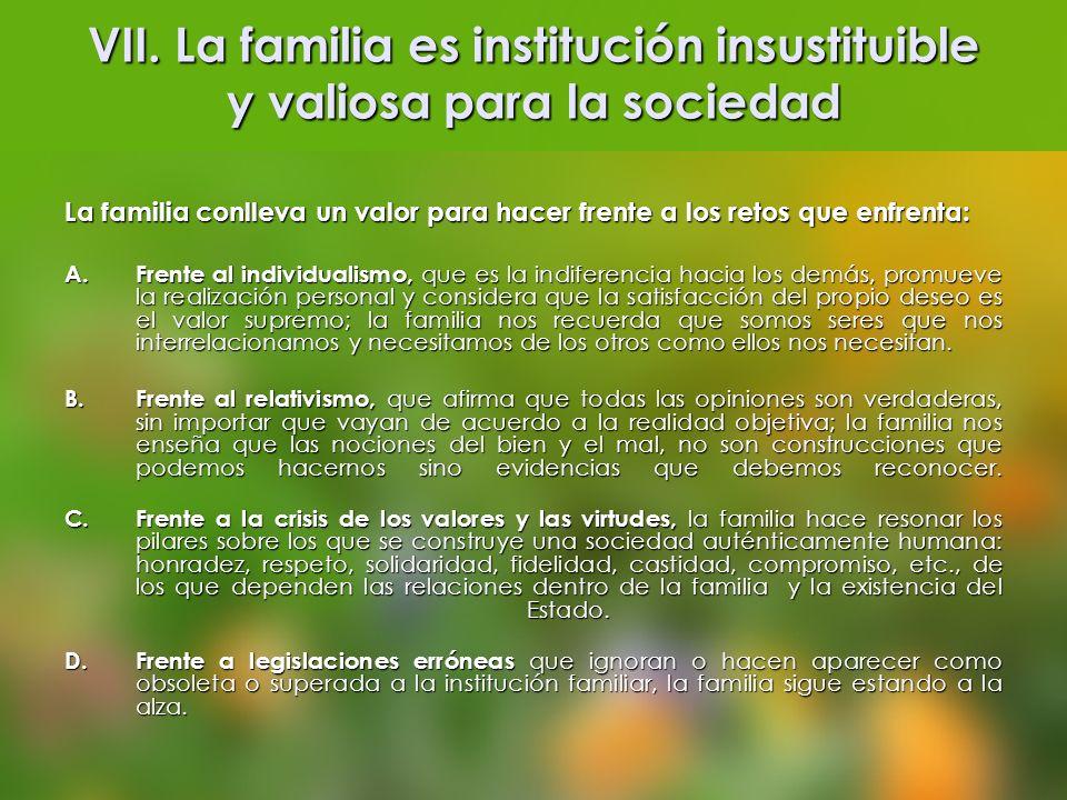 VII. La familia es institución insustituible y valiosa para la sociedad La familia conlleva un valor para hacer frente a los retos que enfrenta: A. Fr