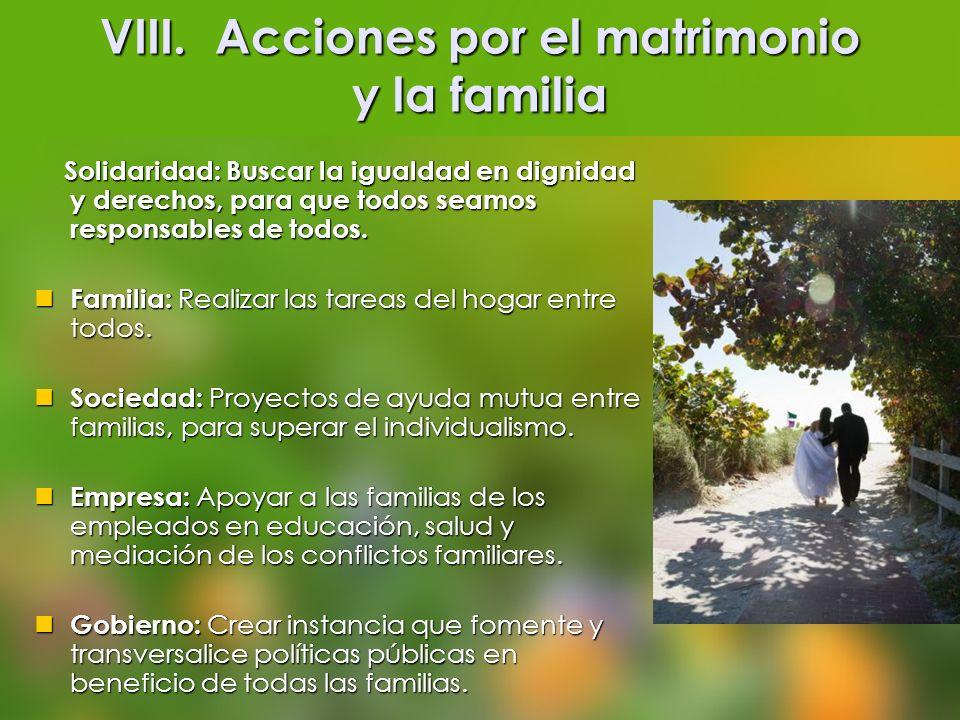VIII. Acciones por el matrimonio y la familia Solidaridad: Buscar la igualdad en dignidad y derechos, para que todos seamos responsables de todos. Sol