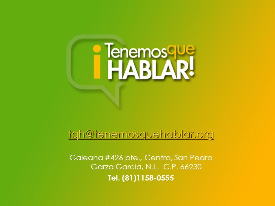 tqh@tenemosquehablar.org Galeana #426 pte., Centro, San Pedro Garza García, N.L. C.P. 66230 Tel. (81)1158-0555