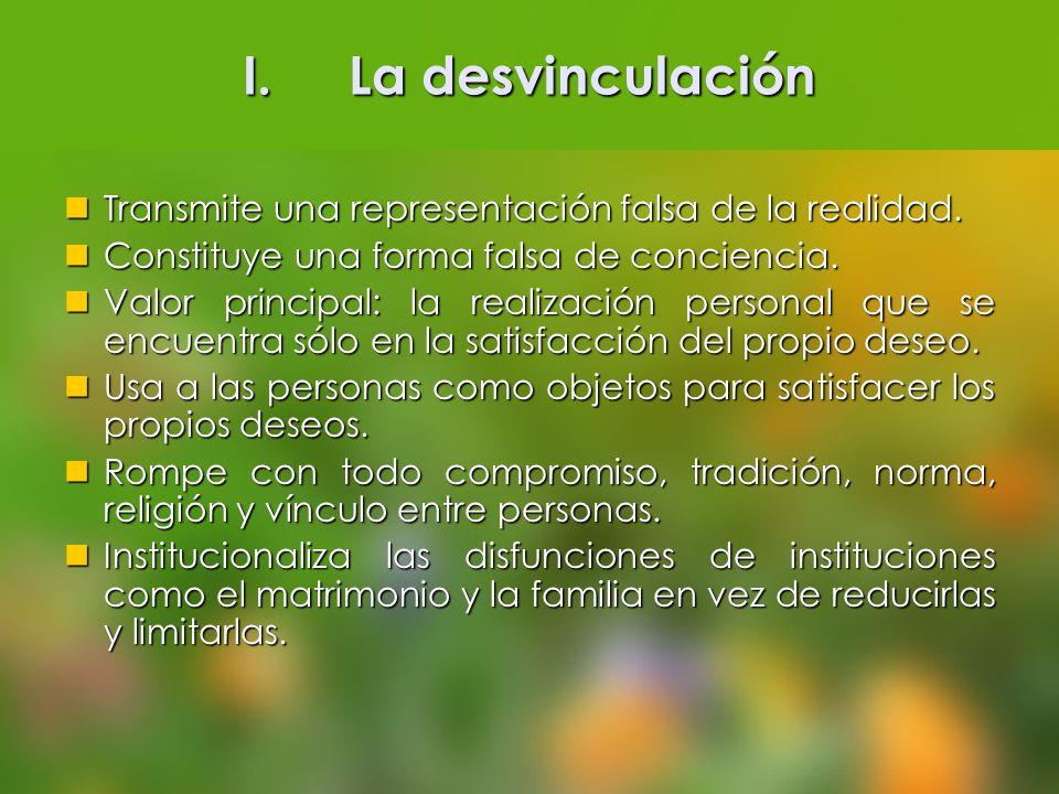 I.La desvinculación Transmite una representación falsa de la realidad. Transmite una representación falsa de la realidad. Constituye una forma falsa d