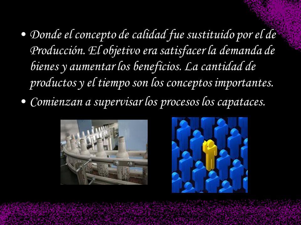 Donde el concepto de calidad fue sustituido por el de Producción. El objetivo era satisfacer la demanda de bienes y aumentar los beneficios. La cantid